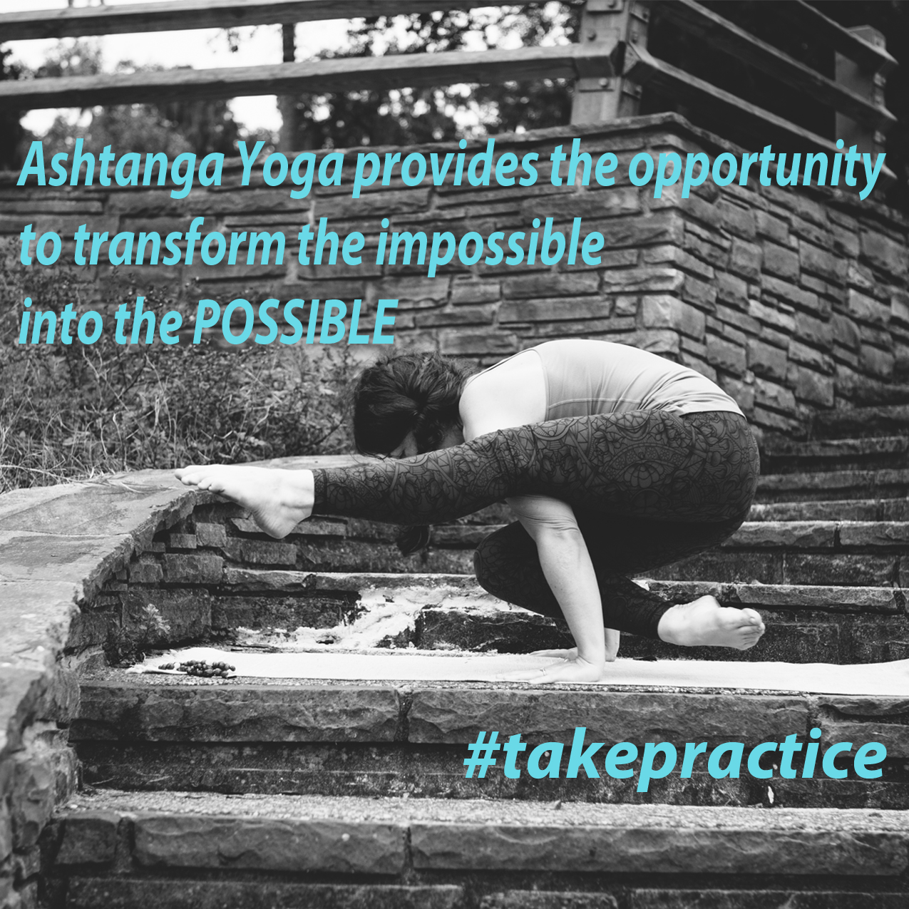 'Ashtanga Yoga provides the opportunity to transform the impossible into the POSSIBLE'
